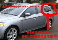 FORD MONDEO MK 4  ESTATE  REAR WINDOW / GLASS  CHROME TRIM TYPE  SIDE    NSR  09 - 12 REG  USED
